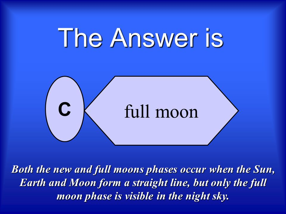 The Answer is C full moon