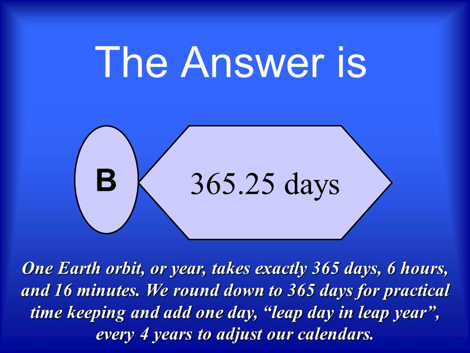 The Answer is 365.25 days. B.