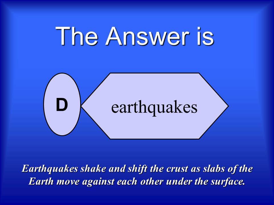 The Answer is D earthquakes