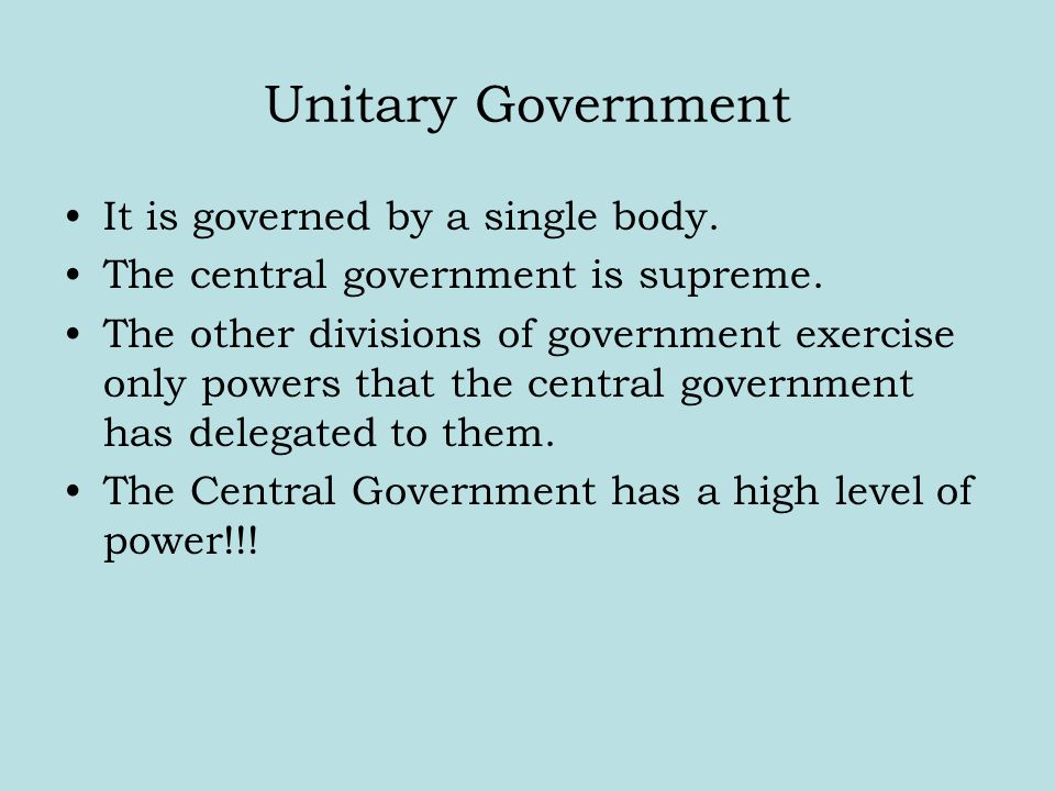 Unitary Government It is governed by a single body.
