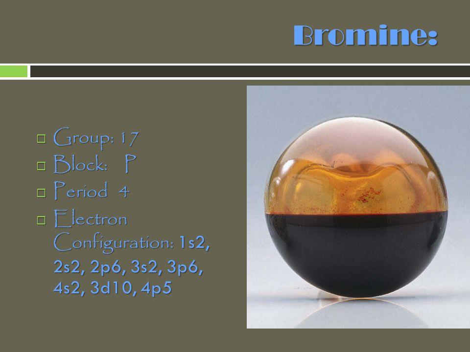 Bromine: Group: 17 Block: P Period 4