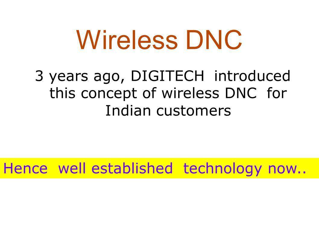 Wireless DNC 3 years ago, DIGITECH introduced this concept of wireless DNC for Indian customers.