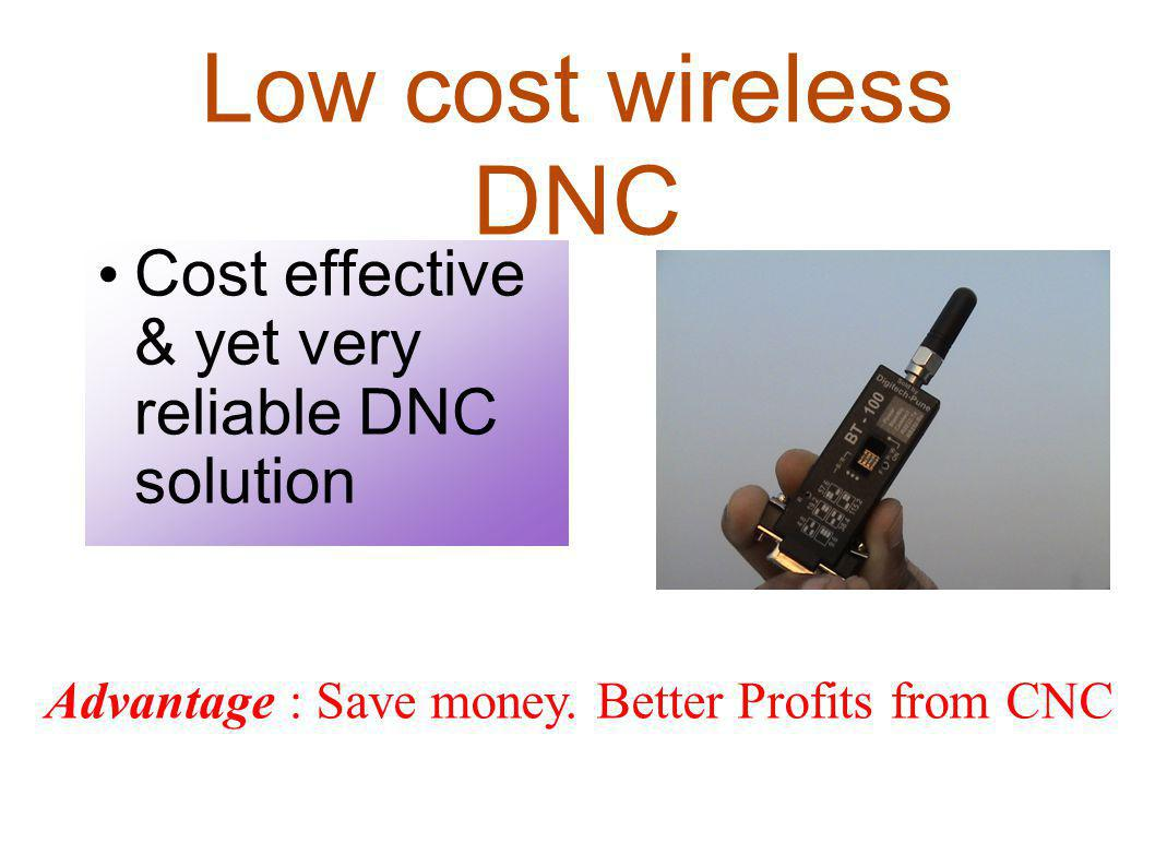 Low cost wireless DNC Cost effective & yet very reliable DNC solution