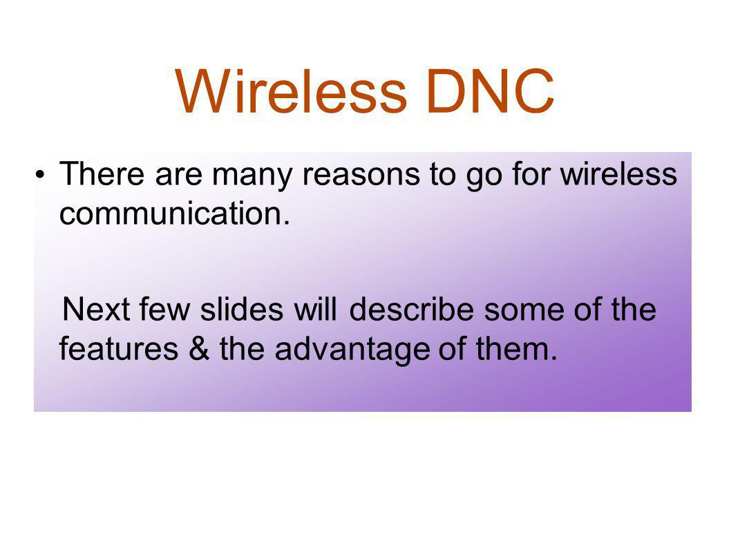 Wireless DNC There are many reasons to go for wireless communication.