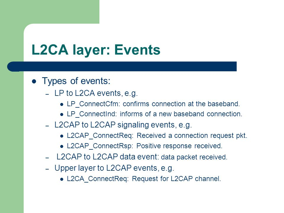 L2CA layer: Events Types of events: LP to L2CA events, e.g.