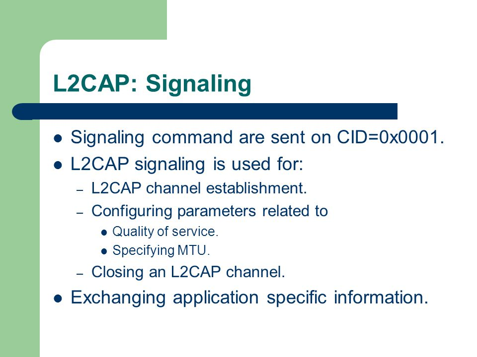 L2CAP: Signaling Signaling command are sent on CID=0x0001.