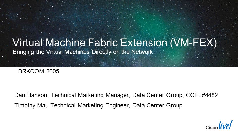 Cisco Live 2013 4/6/2017. Virtual Machine Fabric Extension (VM-FEX) Bringing the Virtual Machines Directly on the Network.