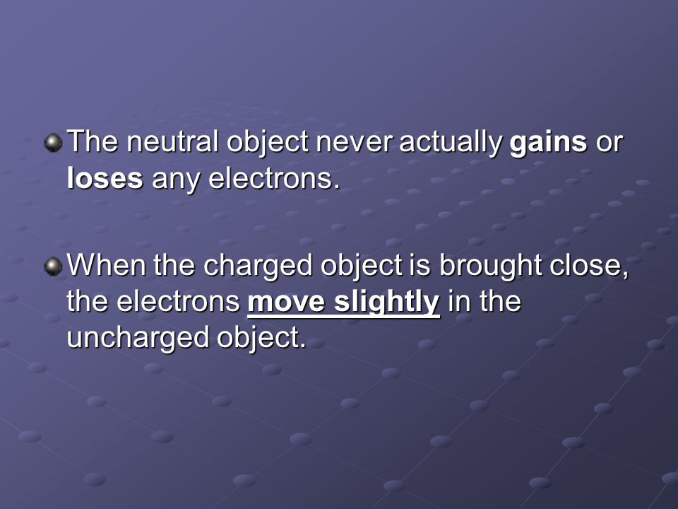 The neutral object never actually gains or loses any electrons.