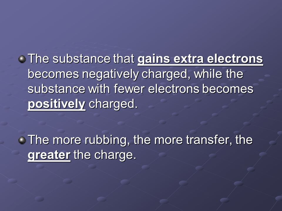 The substance that gains extra electrons becomes negatively charged, while the substance with fewer electrons becomes positively charged.