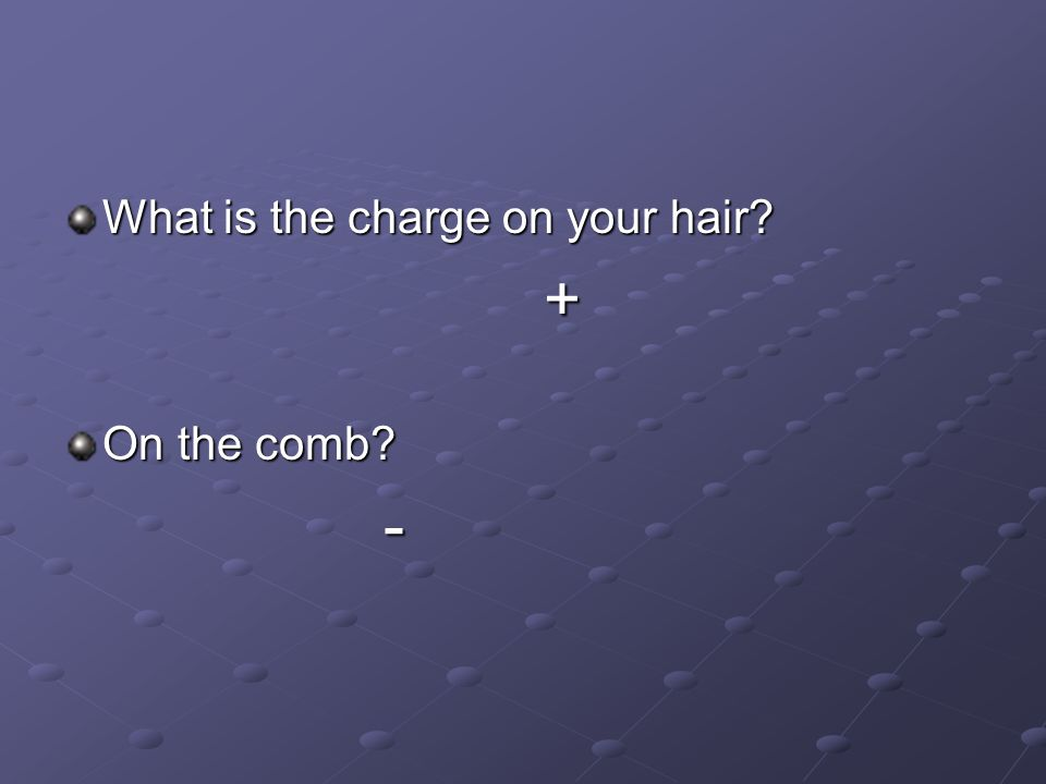 What is the charge on your hair