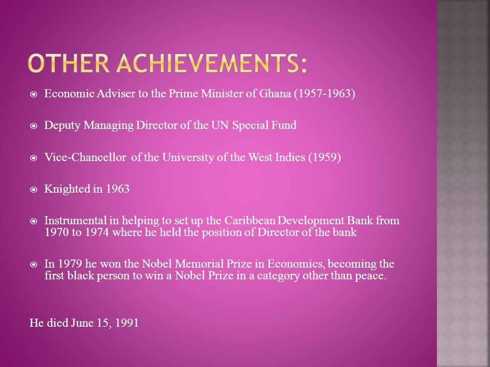 Other Achievements: Economic Adviser to the Prime Minister of Ghana (1957-1963) Deputy Managing Director of the UN Special Fund.
