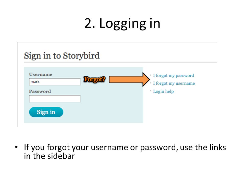 2. Logging in If you forgot your username or password, use the links in the sidebar