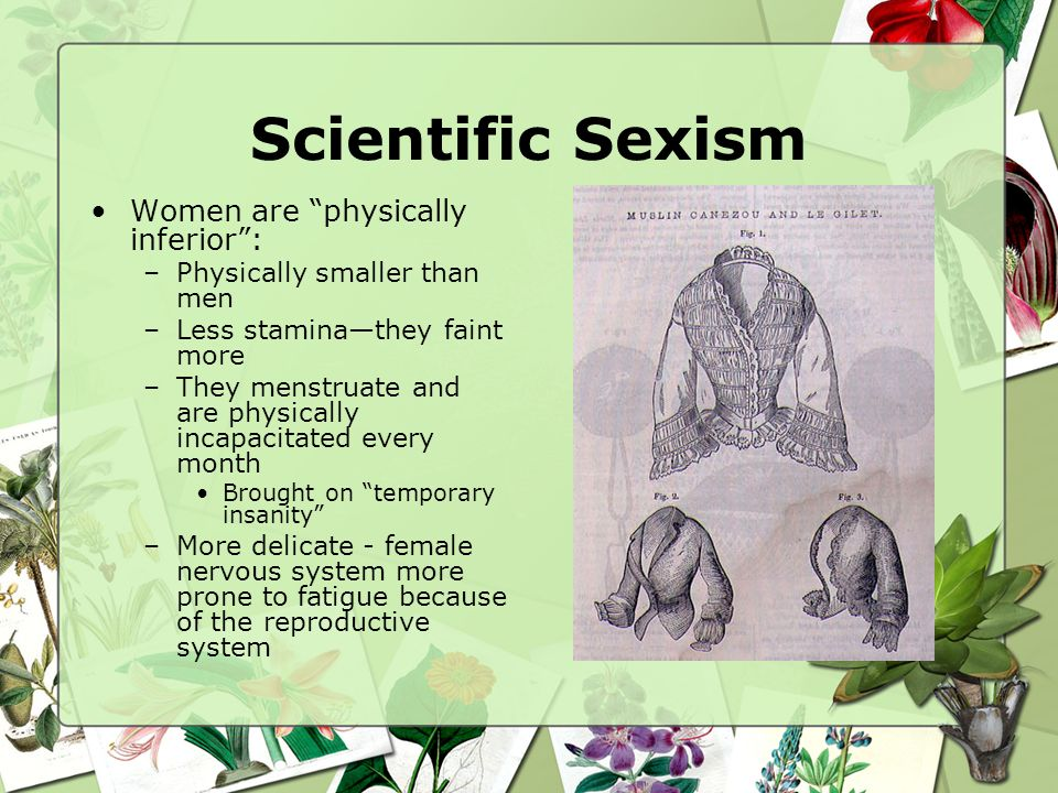 Scientific Sexism Women are physically inferior :