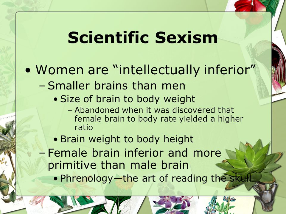 Scientific Sexism Women are intellectually inferior