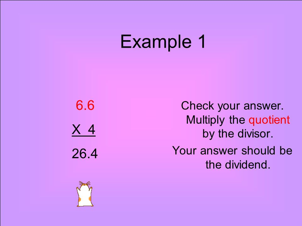 Example 1 Check your answer. Multiply the quotient by the divisor. Your answer should be the dividend.