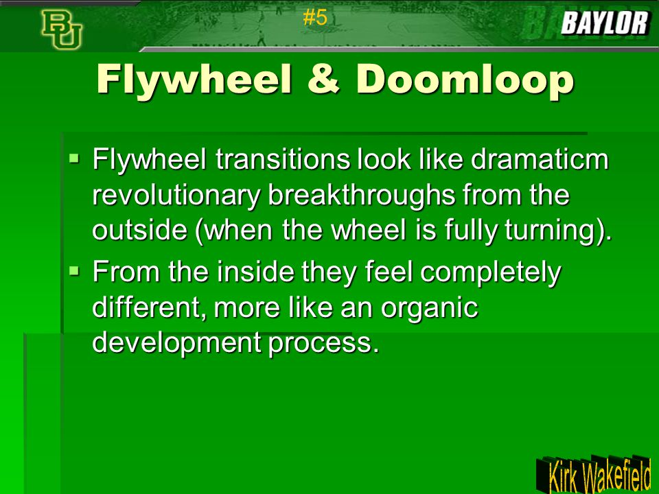 #5 Flywheel & Doomloop. Flywheel transitions look like dramaticm revolutionary breakthroughs from the outside (when the wheel is fully turning).