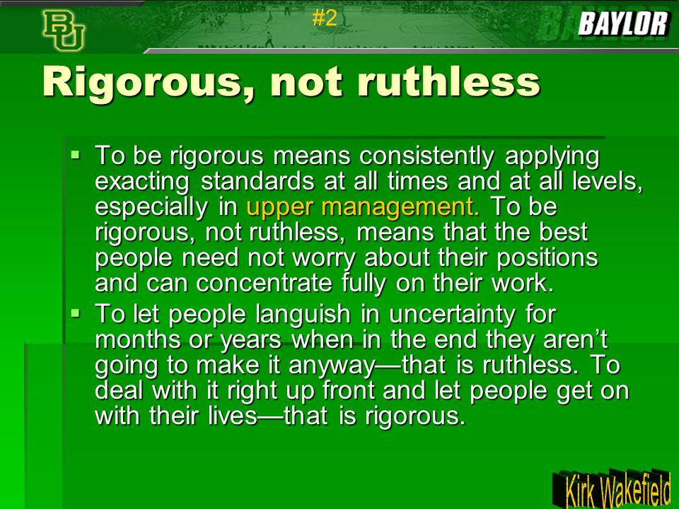 #2 Rigorous, not ruthless.