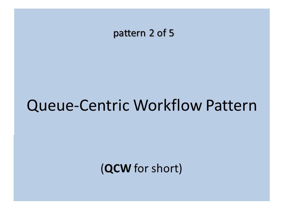 Queue-Centric Workflow Pattern