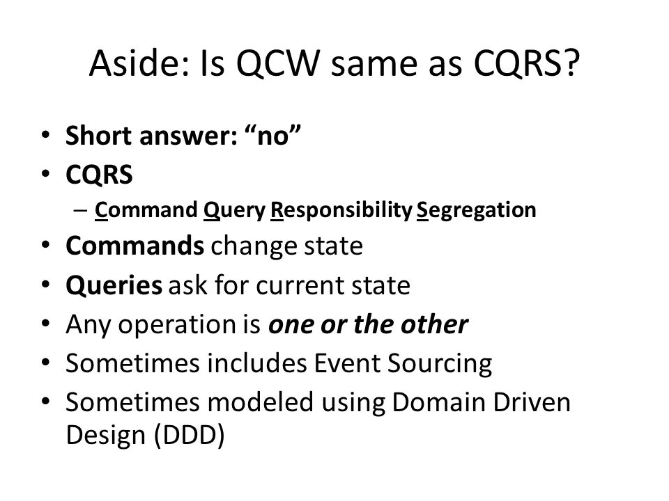 Aside: Is QCW same as CQRS