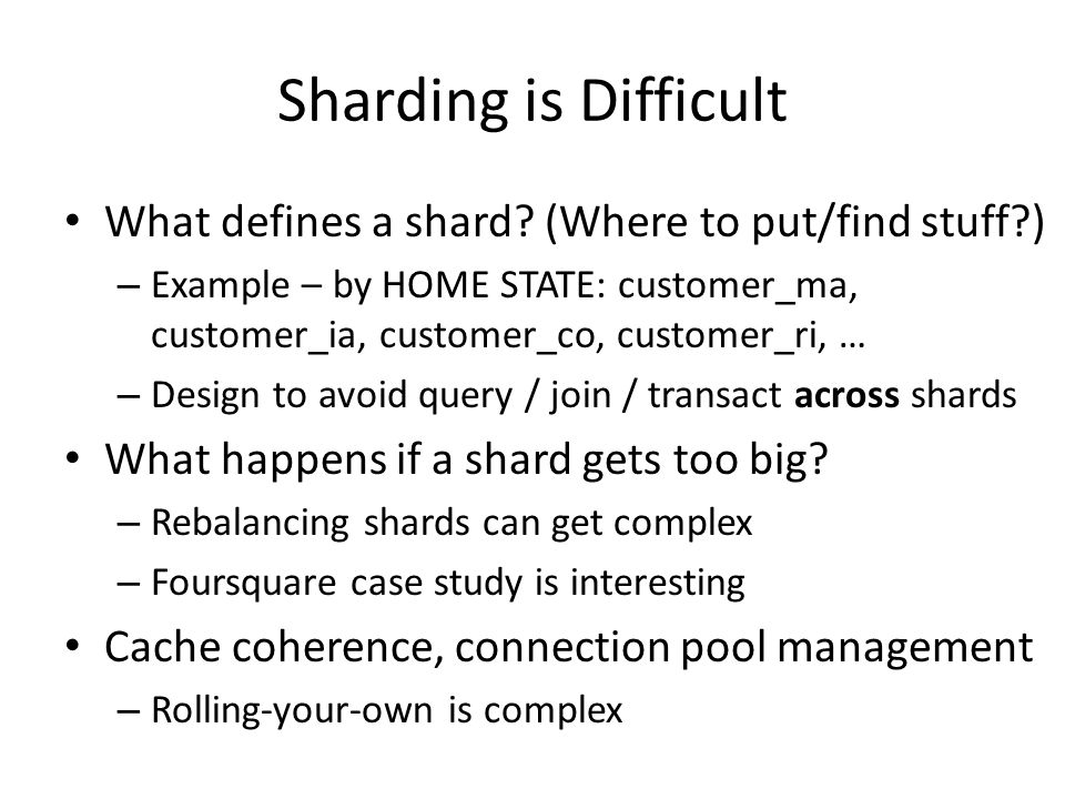 Sharding is Difficult What defines a shard (Where to put/find stuff )