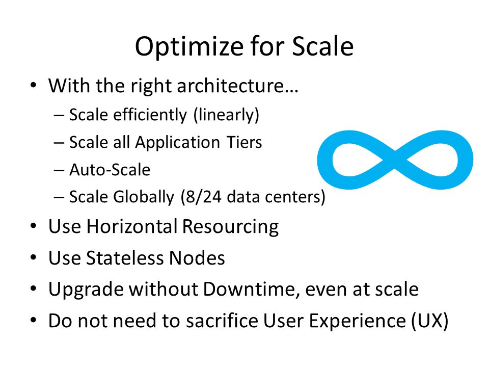 ∞ Optimize for Scale With the right architecture…