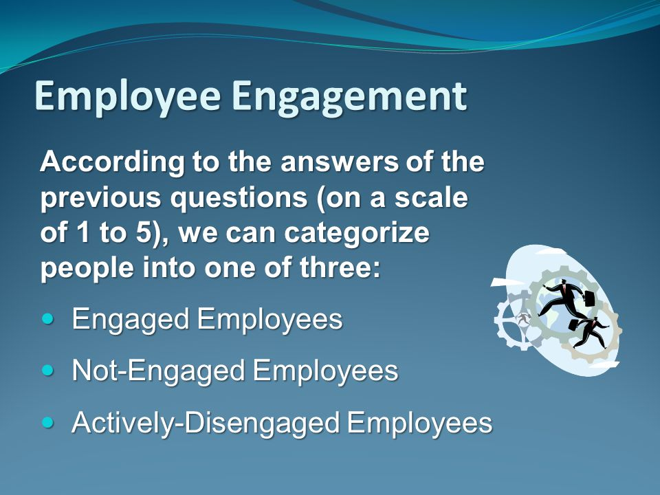 Employee Engagement According to the answers of the previous questions (on a scale of 1 to 5), we can categorize people into one of three: