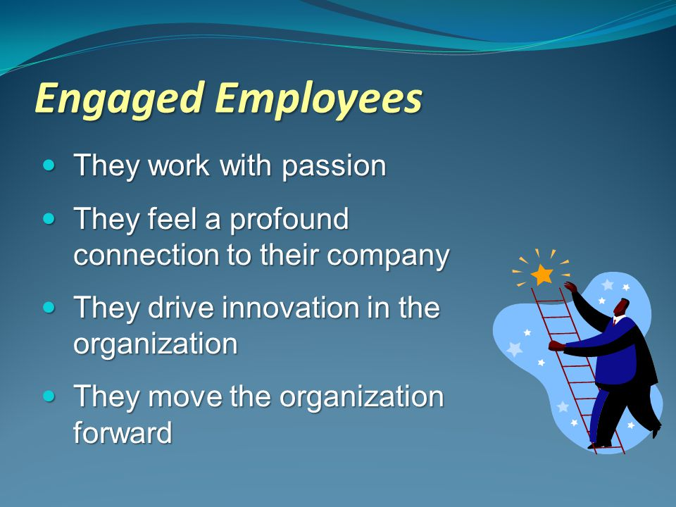 Engaged Employees They work with passion