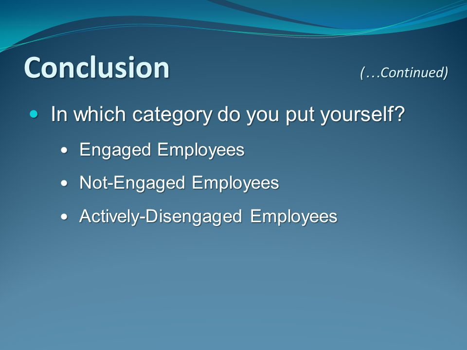Conclusion In which category do you put yourself Engaged Employees