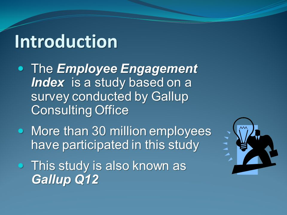 Introduction The Employee Engagement Index is a study based on a survey conducted by Gallup Consulting Office.