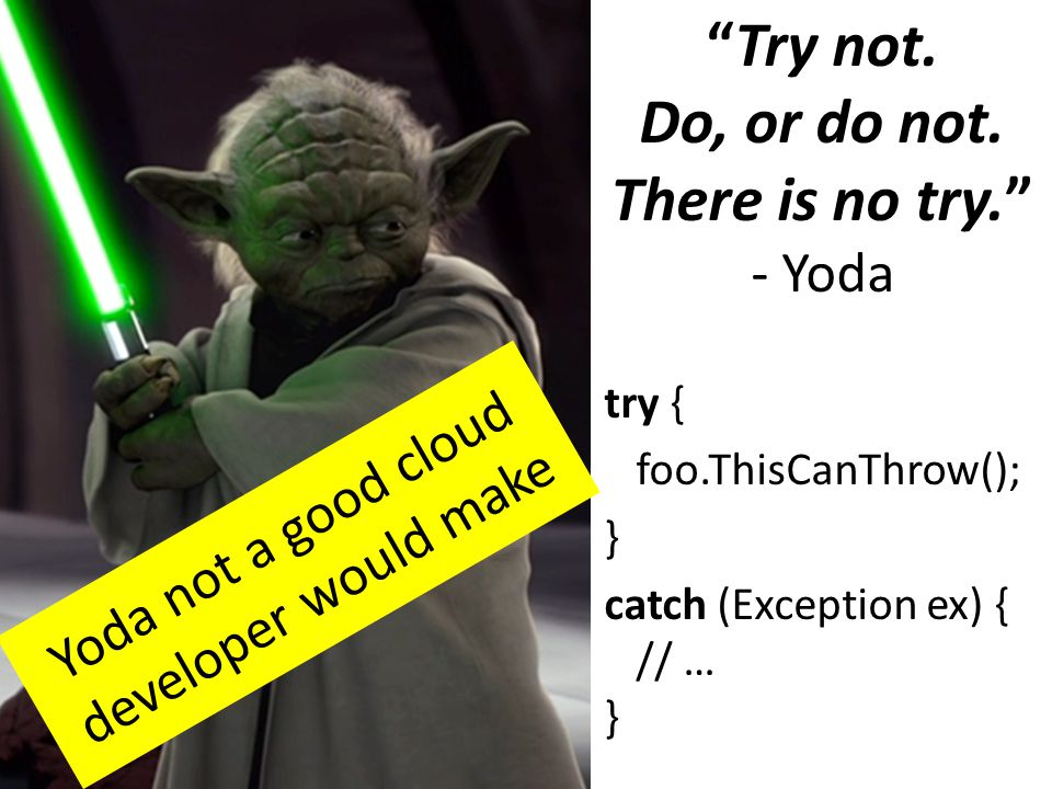 Try not. Do, or do not. There is no try. - Yoda