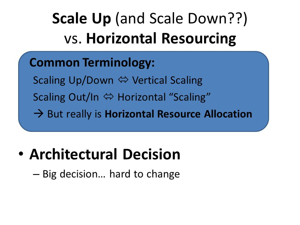 Scale Up (and Scale Down ) vs. Horizontal Resourcing