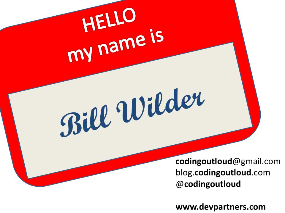Bill Wilder HELLO my name is My name is Bill Wilder