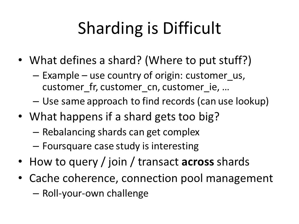 Sharding is Difficult What defines a shard (Where to put stuff )