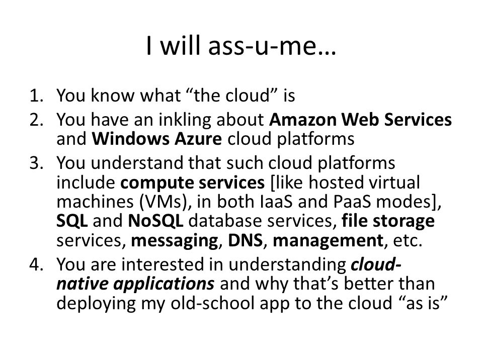 I will ass-u-me… You know what the cloud is