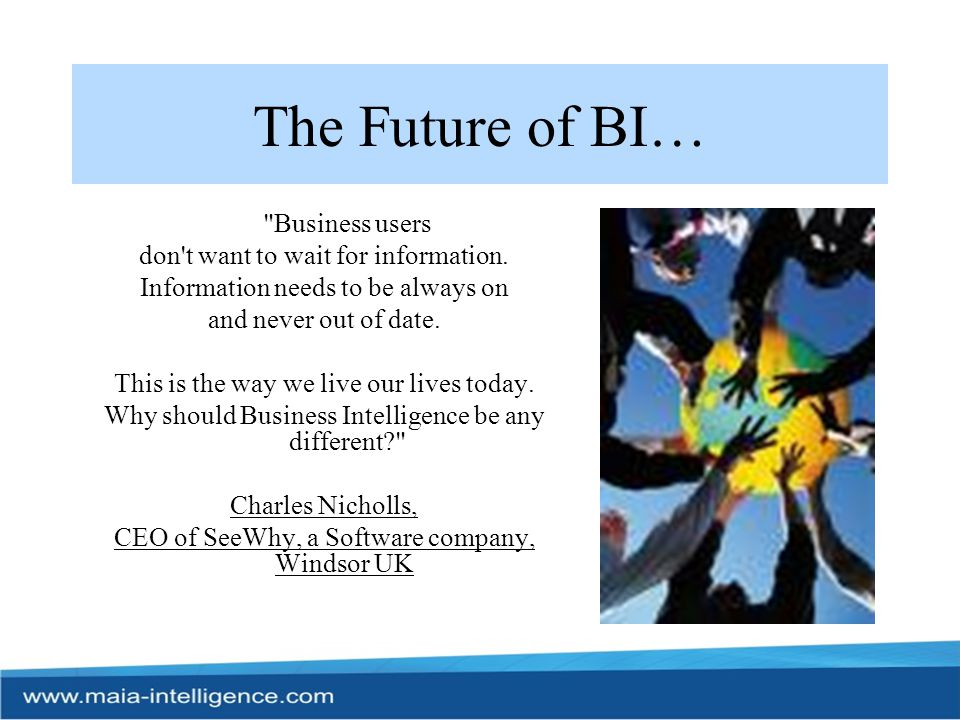 The Future of BI… Business users don t want to wait for information.