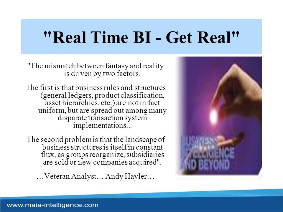 Real Time BI - Get Real The mismatch between fantasy and reality is driven by two factors.