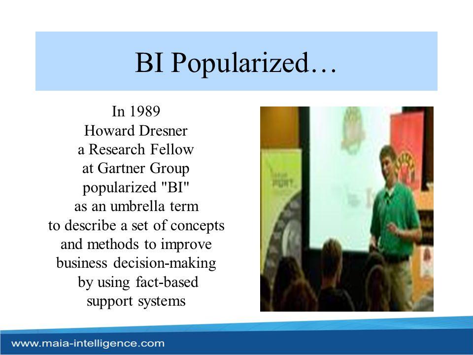 BI Popularized… In 1989 Howard Dresner a Research Fellow