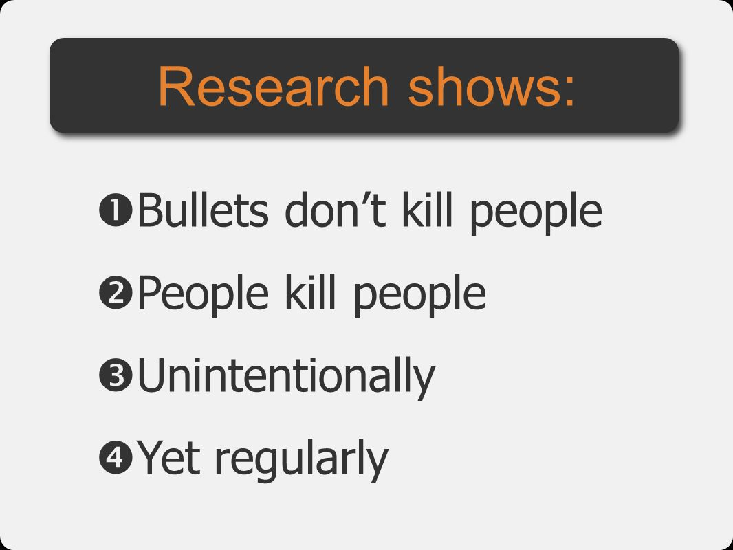 Research shows: Bullets don't kill people People kill people