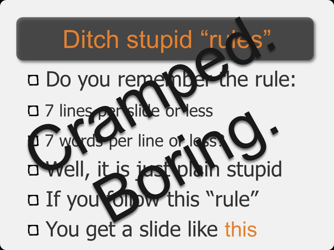 Cramped. Boring. Ditch stupid rules Do you remember the rule: