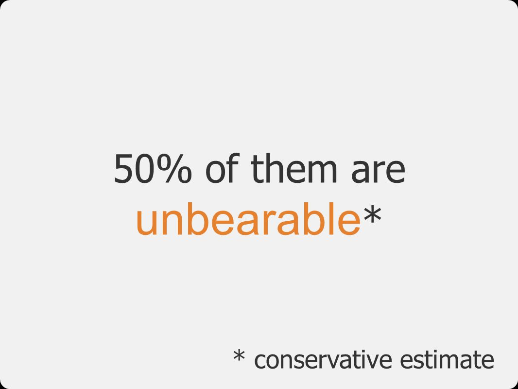 50% of them are unbearable*