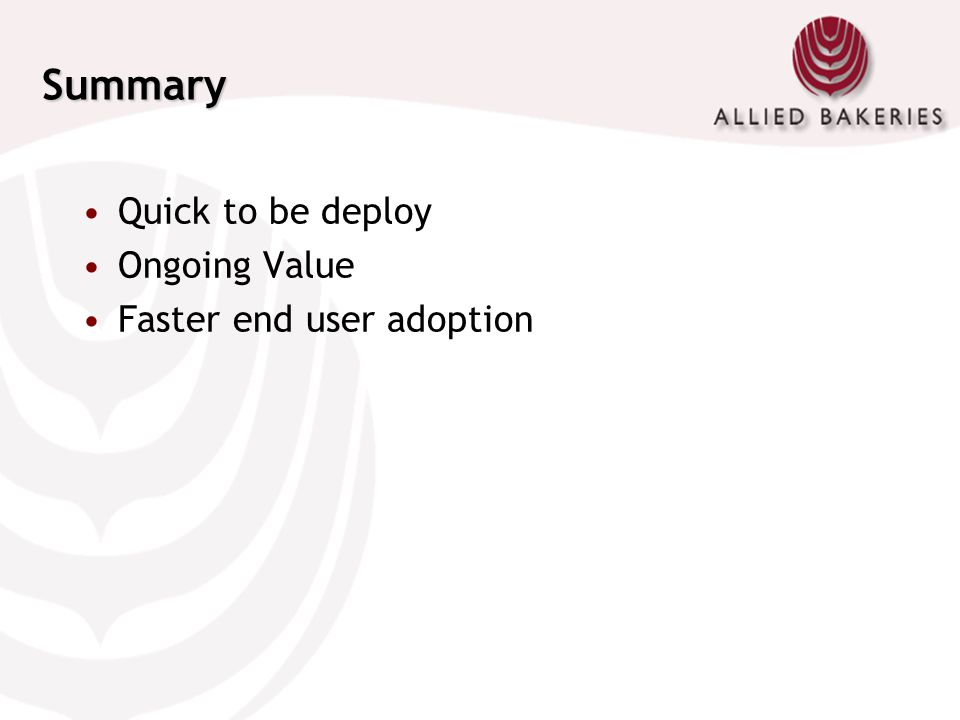 Summary Quick to be deploy Ongoing Value Faster end user adoption