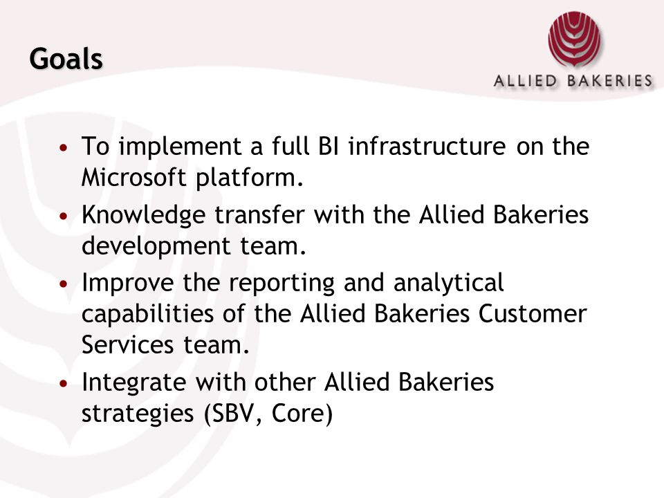 Goals To implement a full BI infrastructure on the Microsoft platform.
