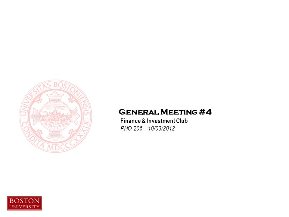 General Meeting #4 Finance & Investment Club PHO 206 – 10/03/2012
