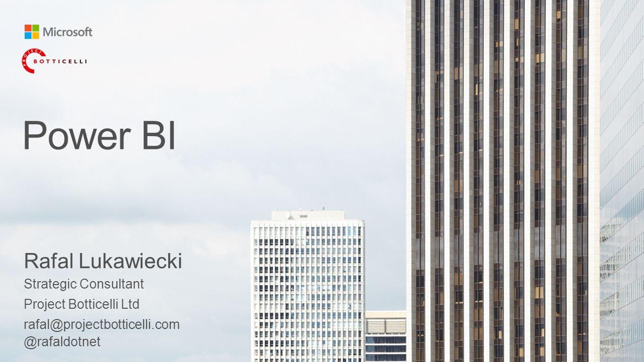 Power BI Rafal Lukawiecki Strategic Consultant Project Botticelli Ltd