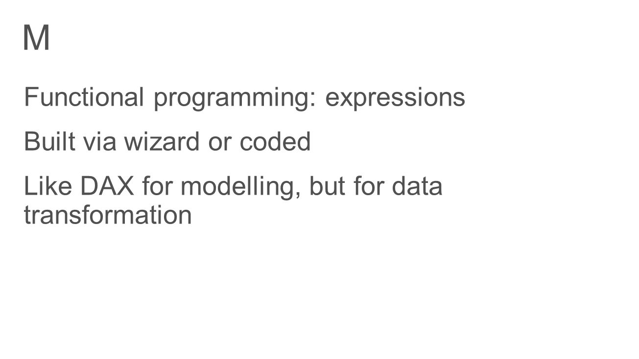 M Functional programming: expressions Built via wizard or coded