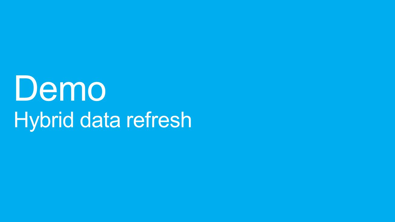 Demo Hybrid data refresh