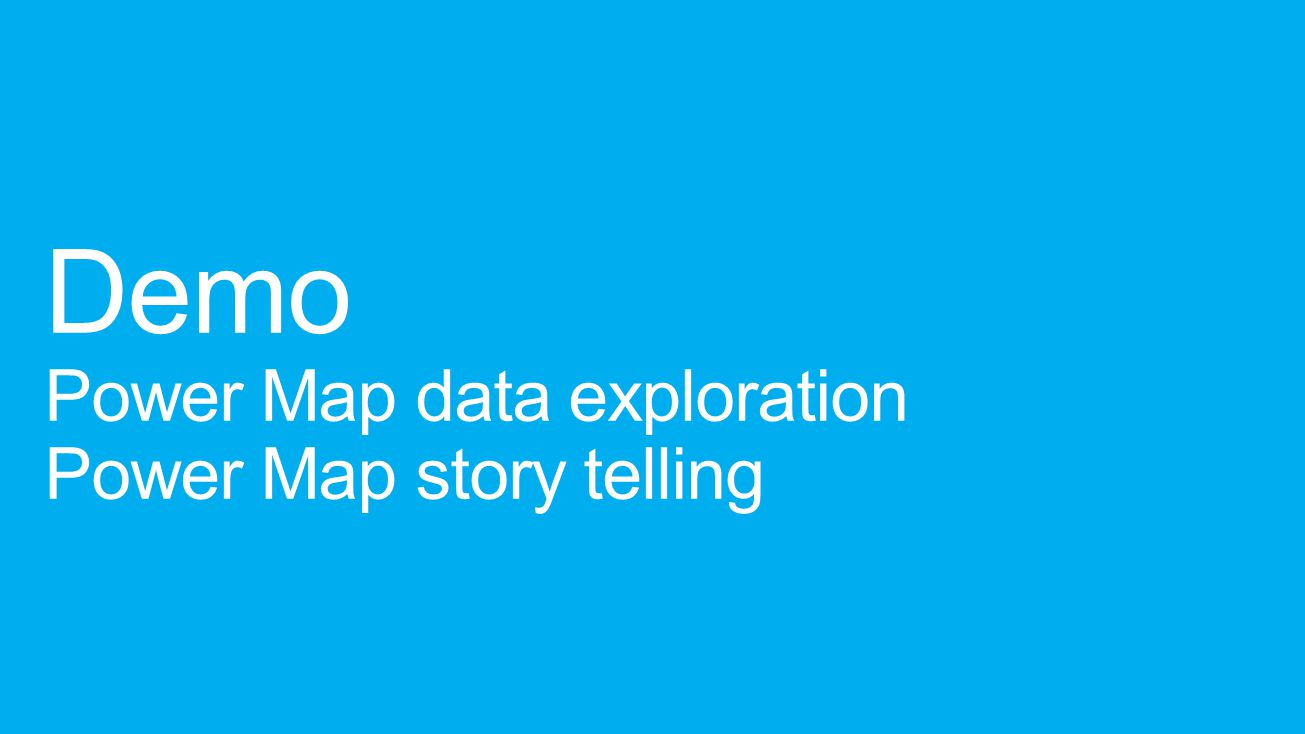 Demo Power Map data exploration Power Map story telling