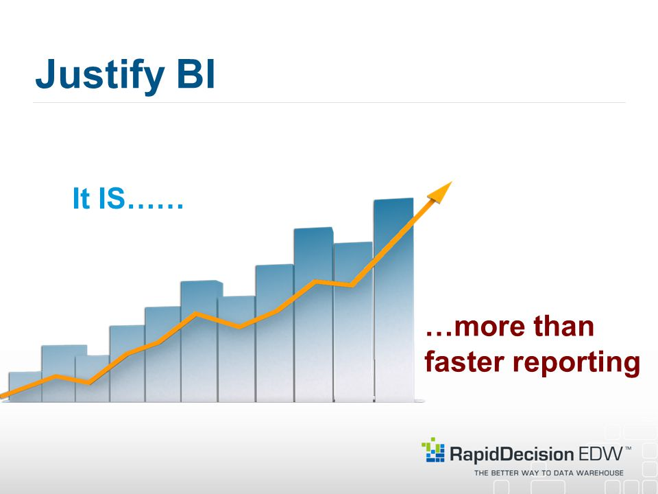 Justify BI It IS…… …more than faster reporting