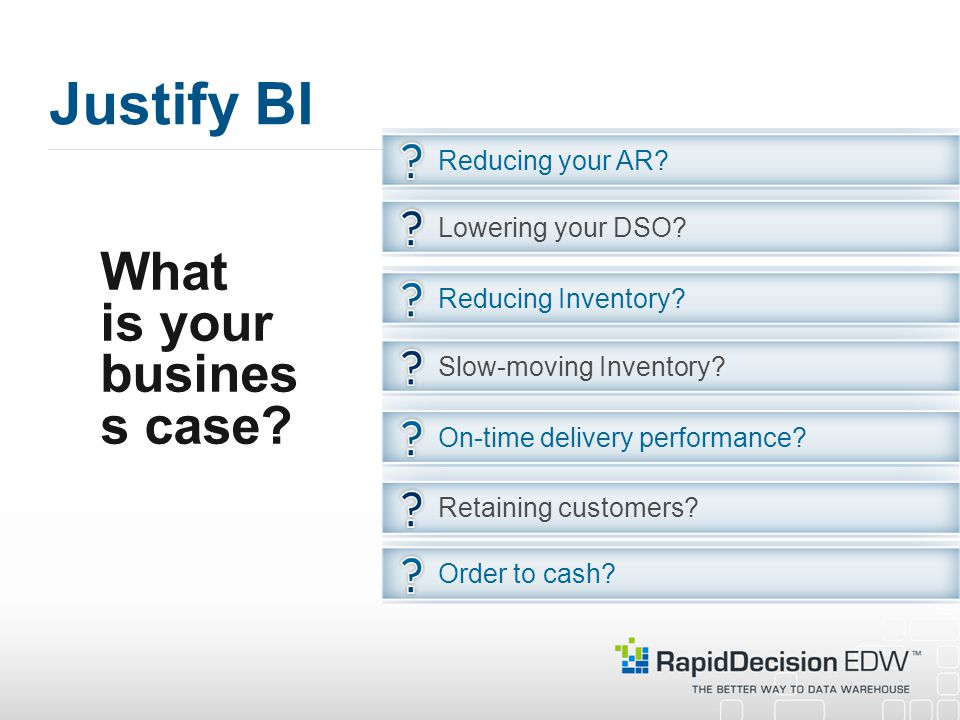 Justify BI What is your business case Reducing your AR
