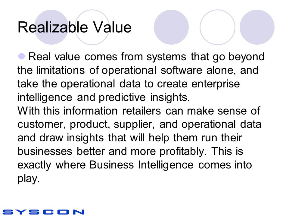 Realizable Value Real value comes from systems that go beyond